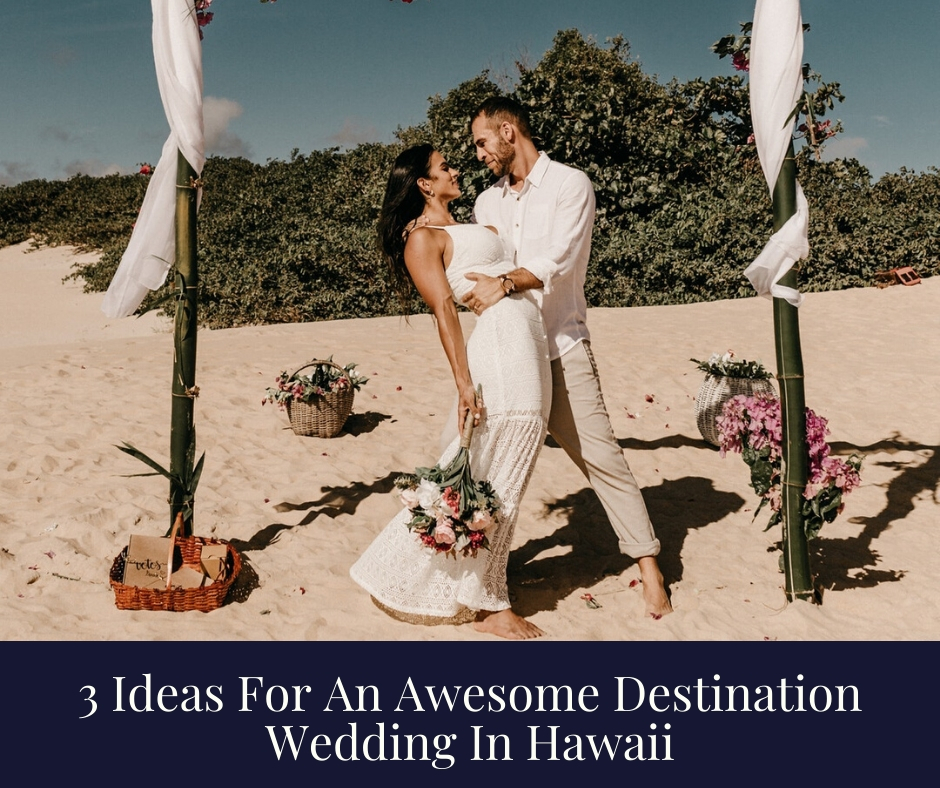 Ideas For An Awesome Destination Wedding In Hawaii