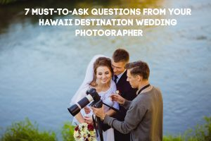7 Must-to-Ask Questions from Your Hawaii Destination Wedding Photographer